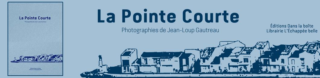 La pointe courte par Jean Loup Gautreau aux éditions dans la boite