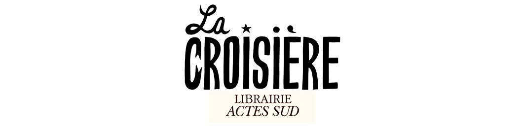 LIBRAIRIE LA CROISIERE ACTES SUD - Ouverte du mardi au dimanche de 12h à 19h - Suivez-nous sur Instagram Croisière Librairie Actes Sud