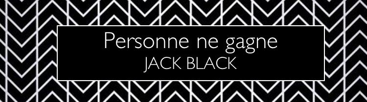 Personne ne gagne, de Jack Black