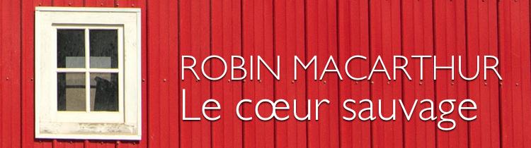 Le cœur sauvage, de Robin MacArthur
