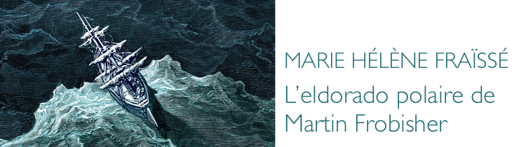 L'eldorado polaire de Martin Frobisher, de Marie Hélène Fraïssé