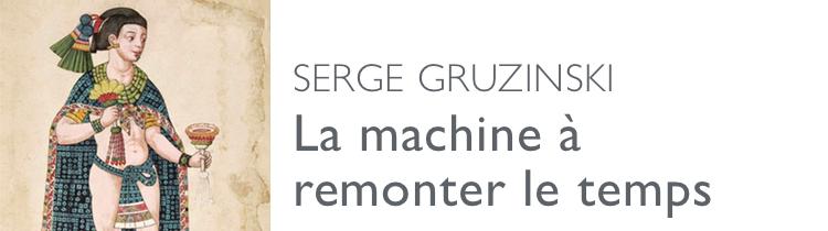 La machine à remonter le temps, de Serge Gruzinski