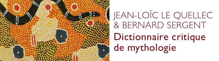 Dictionnaire critique de mythologie, de Jean-Loïc Le Quellec et Bernard Sergent
