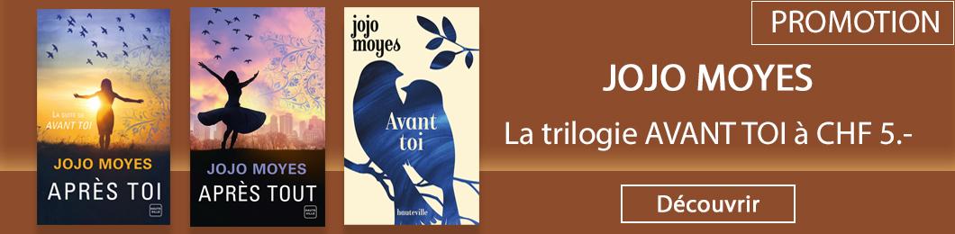 Jojo Moyes : la trilogie AVANT TOI en promotion à CHF 5.- seulement